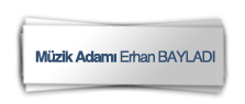 Muzik Adamı Erhan Bayladı